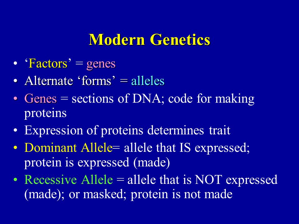 Modern Genetics 'Factors' = genes Alternate 'forms' = alleles