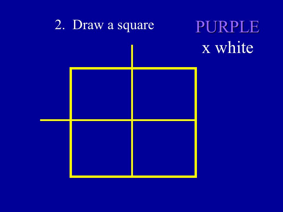 2. Draw a square PURPLE x white