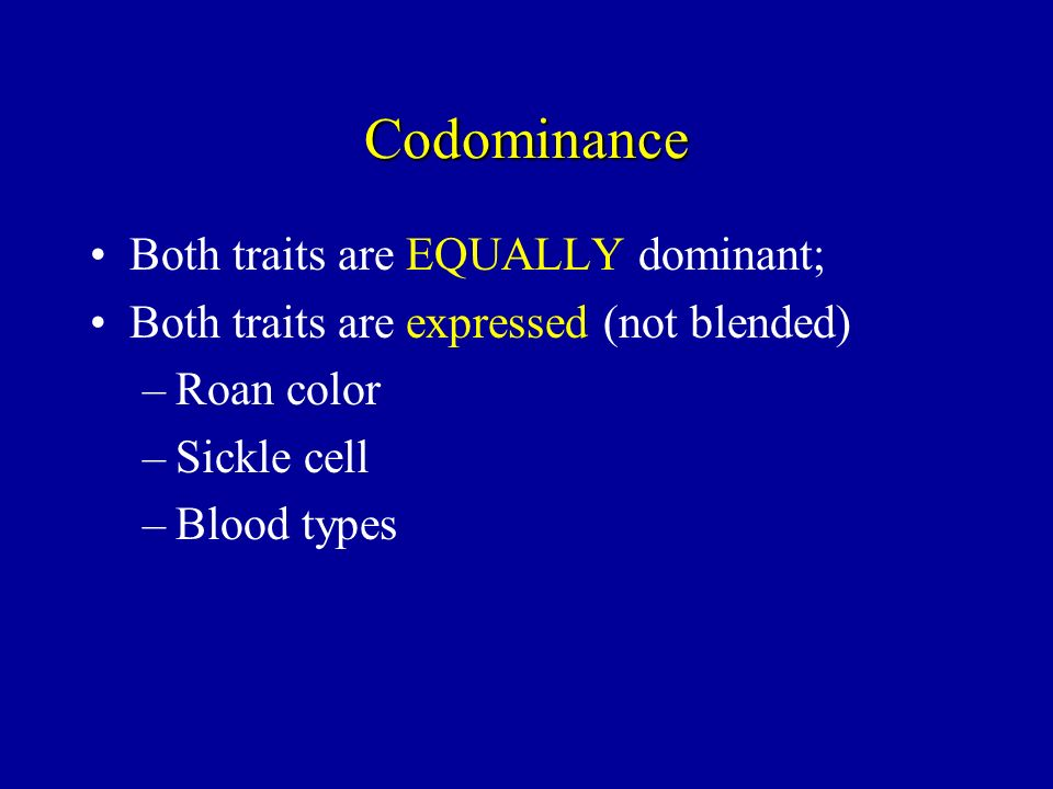 Codominance Both traits are EQUALLY dominant;