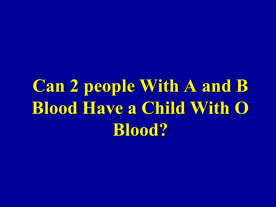Can 2 people With A and B Blood Have a Child With O Blood