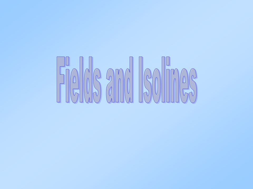 Fields and Isolines