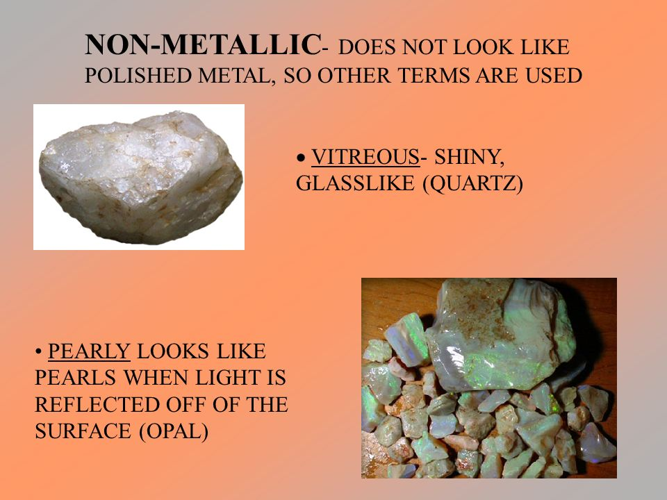 NON-METALLIC- DOES NOT LOOK LIKE POLISHED METAL, SO OTHER TERMS ARE USED