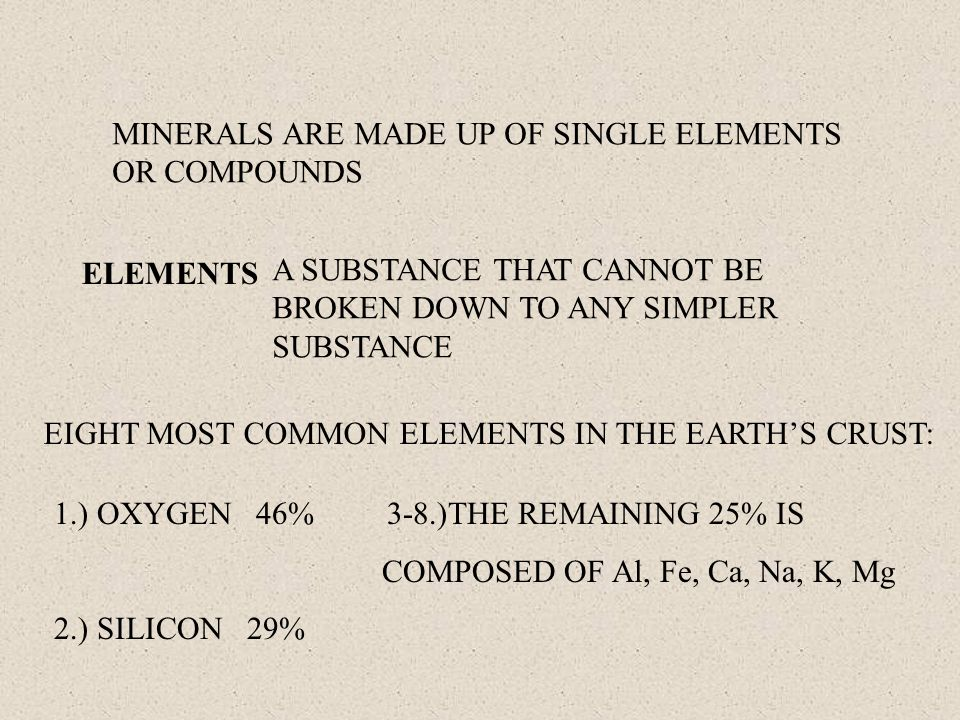 MINERALS ARE MADE UP OF SINGLE ELEMENTS OR COMPOUNDS