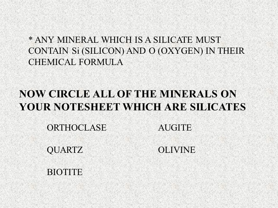 NOW CIRCLE ALL OF THE MINERALS ON YOUR NOTESHEET WHICH ARE SILICATES