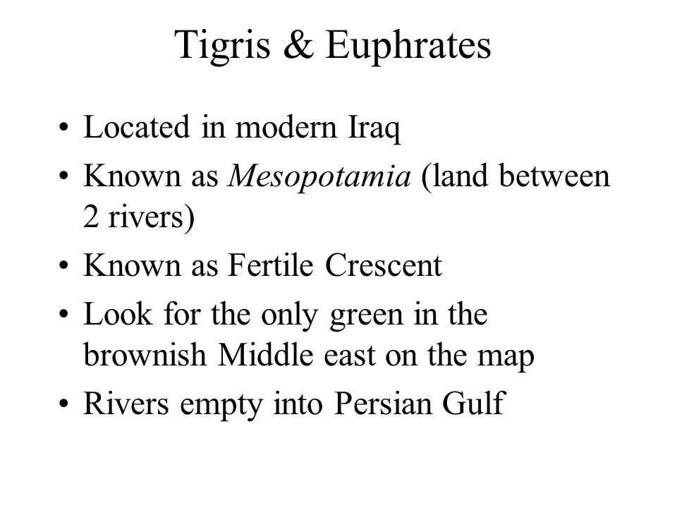 Tigris & Euphrates Located in modern Iraq