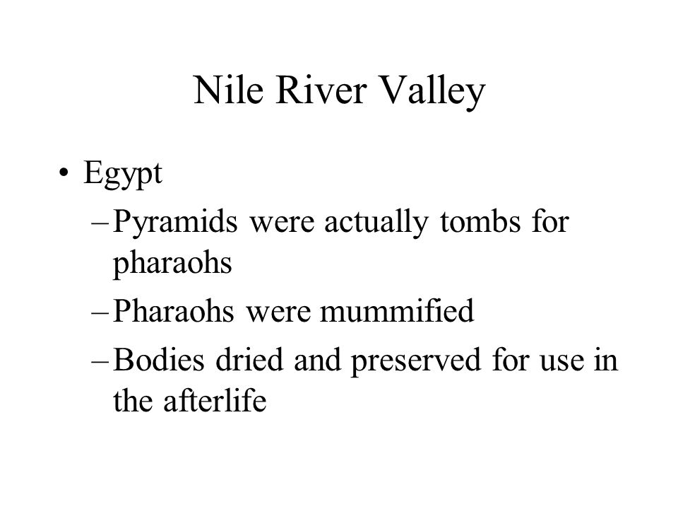 Nile River Valley Egypt Pyramids were actually tombs for pharaohs