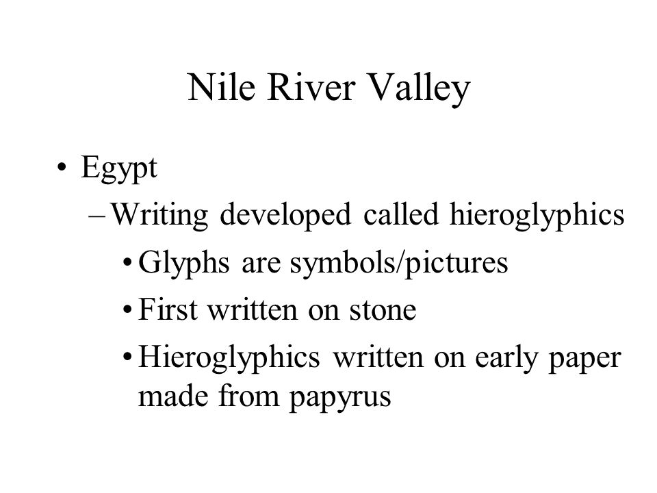 Nile River Valley Egypt Writing developed called hieroglyphics