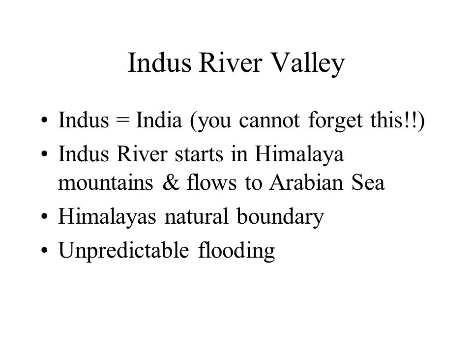 Indus River Valley Indus = India (you cannot forget this!!)
