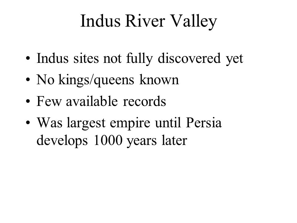 Indus River Valley Indus sites not fully discovered yet