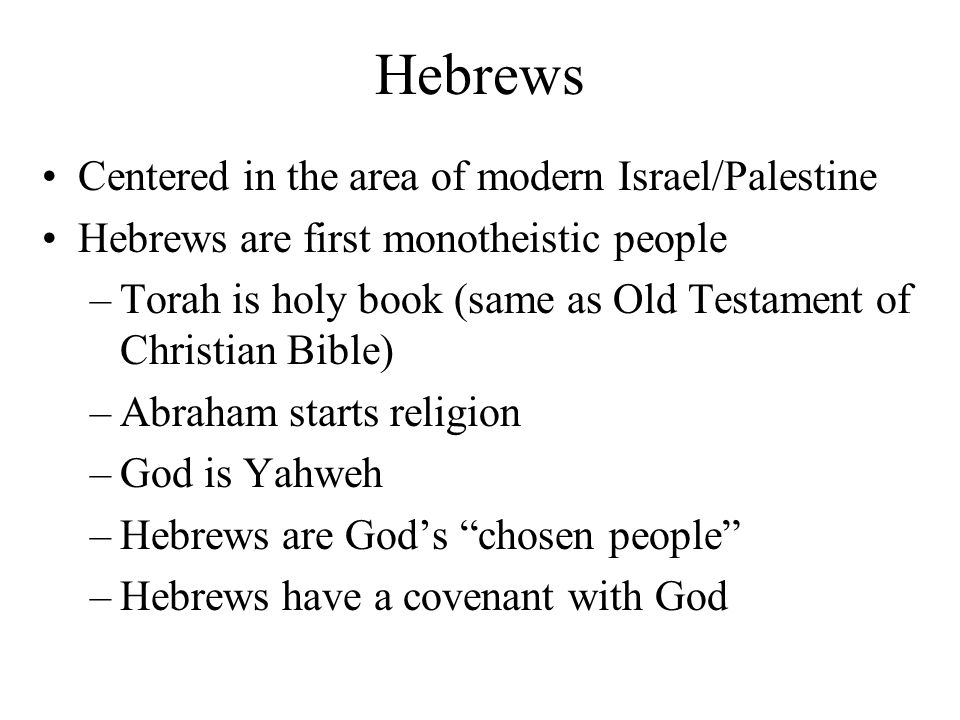 Hebrews Centered in the area of modern Israel/Palestine