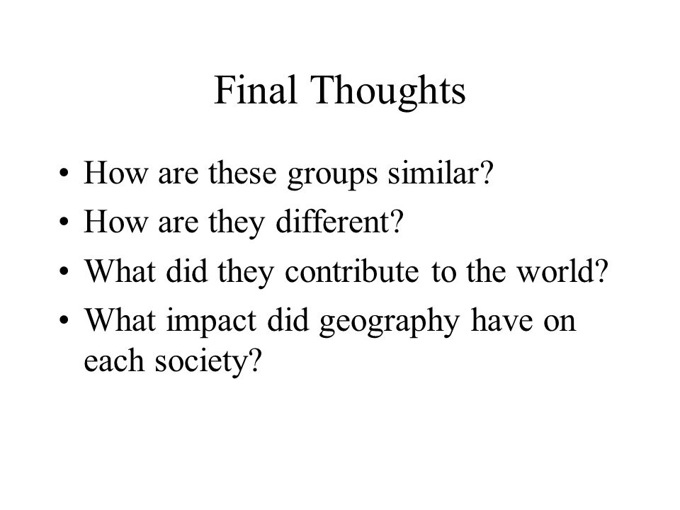 Final Thoughts How are these groups similar How are they different