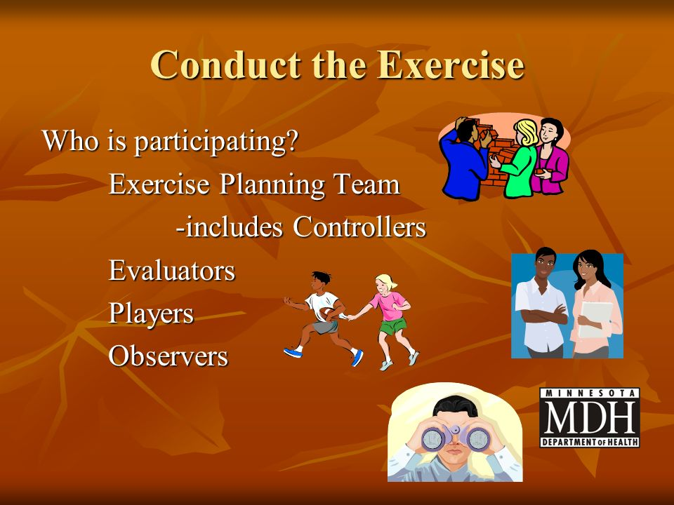 Conduct the Exercise Who is participating Exercise Planning Team
