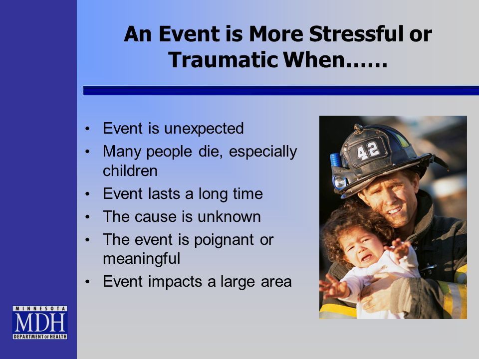 An Event is More Stressful or Traumatic When……