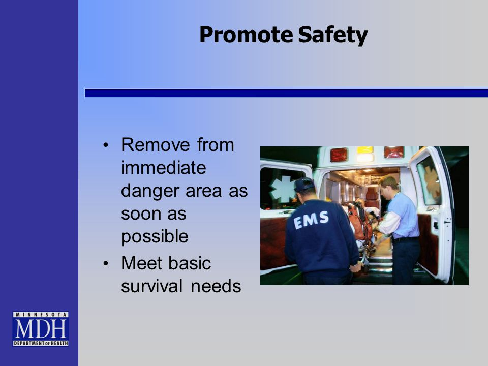 Promote Safety Remove from immediate danger area as soon as possible