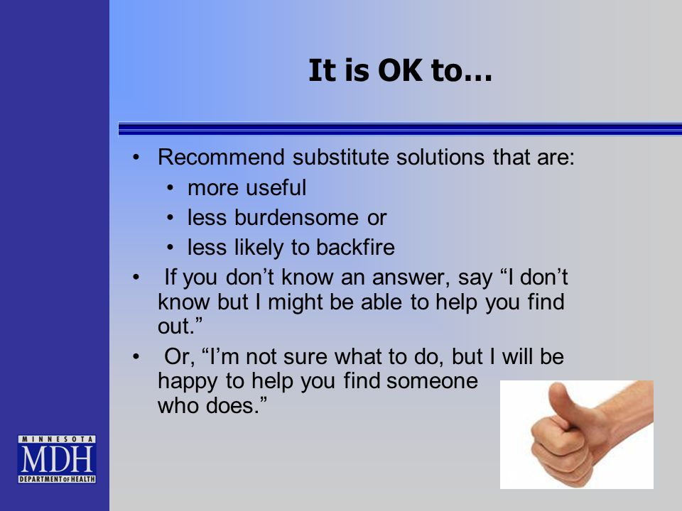 It is OK to… Recommend substitute solutions that are: more useful