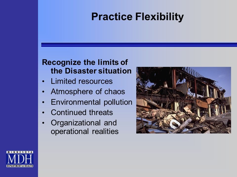 Practice Flexibility Recognize the limits of the Disaster situation
