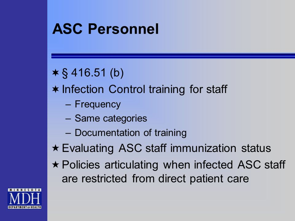 ASC Personnel § 416.51 (b) Infection Control training for staff