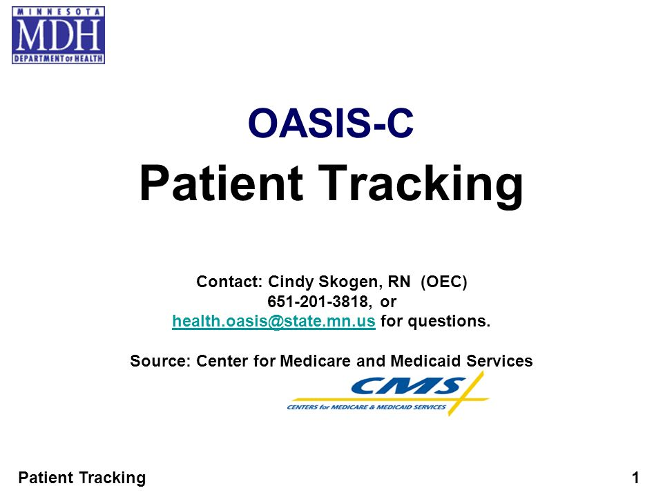 Patient Tracking OASIS-C Contact: Cindy Skogen, RN (OEC)