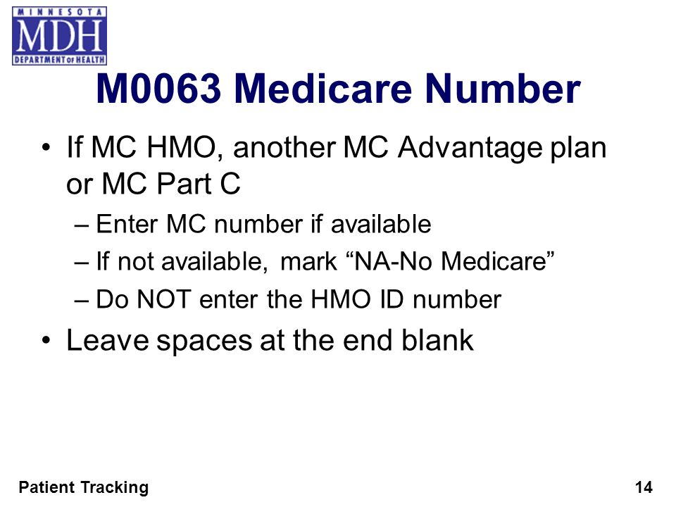 M0063 Medicare Number If MC HMO, another MC Advantage plan or MC Part C. Enter MC number if available.