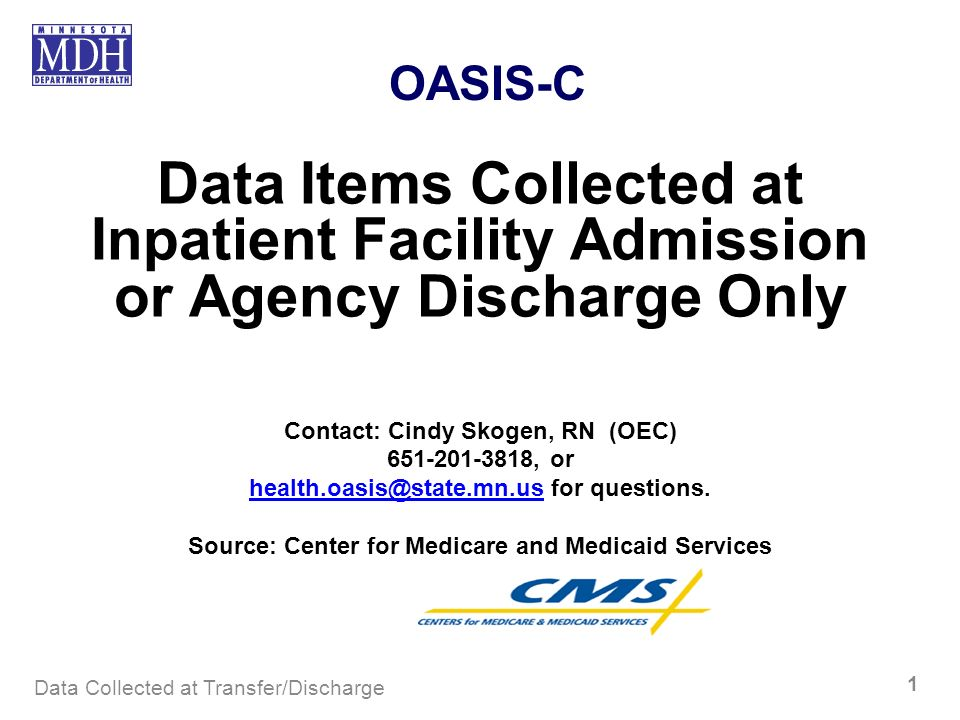 OASIS-C Data Items Collected at Inpatient Facility Admission or Agency Discharge Only. Contact: Cindy Skogen, RN (OEC)