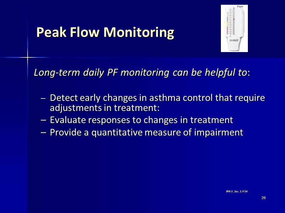 Peak Flow Monitoring Long-term daily PF monitoring can be helpful to: