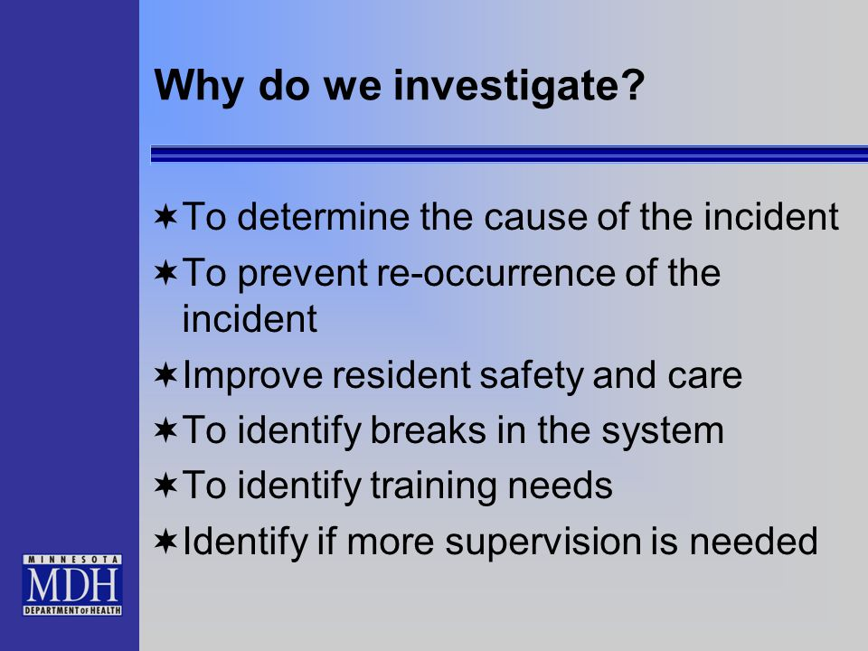 Why do we investigate To determine the cause of the incident