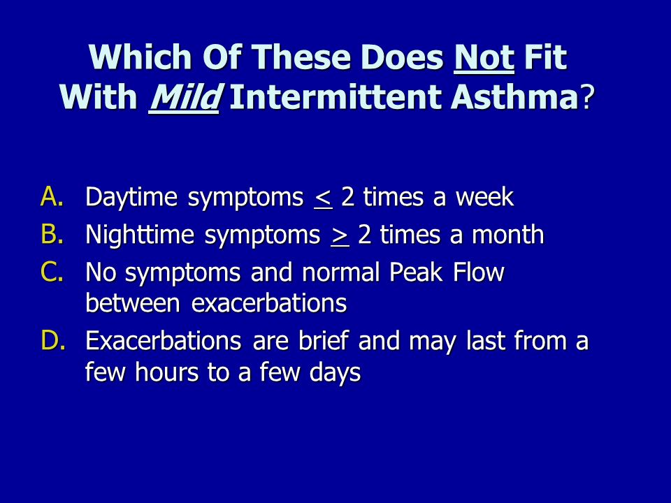 Which Of These Does Not Fit With Mild Intermittent Asthma