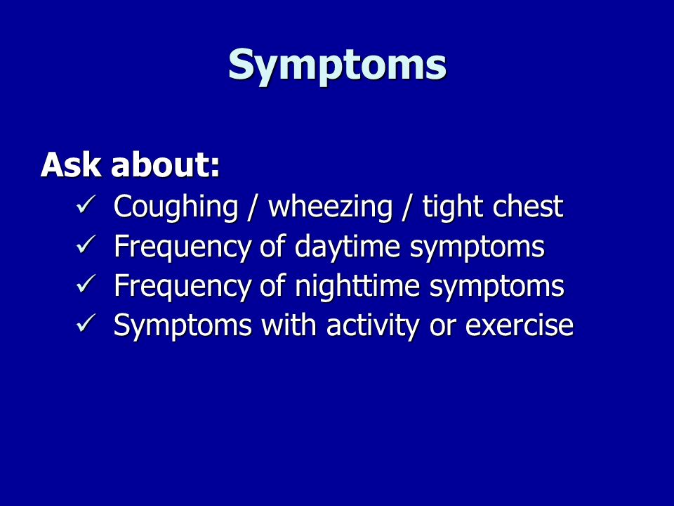 Symptoms Ask about: Coughing / wheezing / tight chest