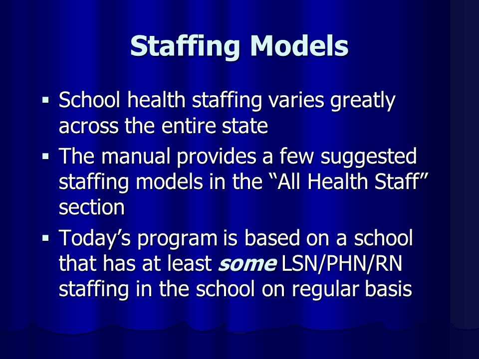 Staffing Models School health staffing varies greatly across the entire state.
