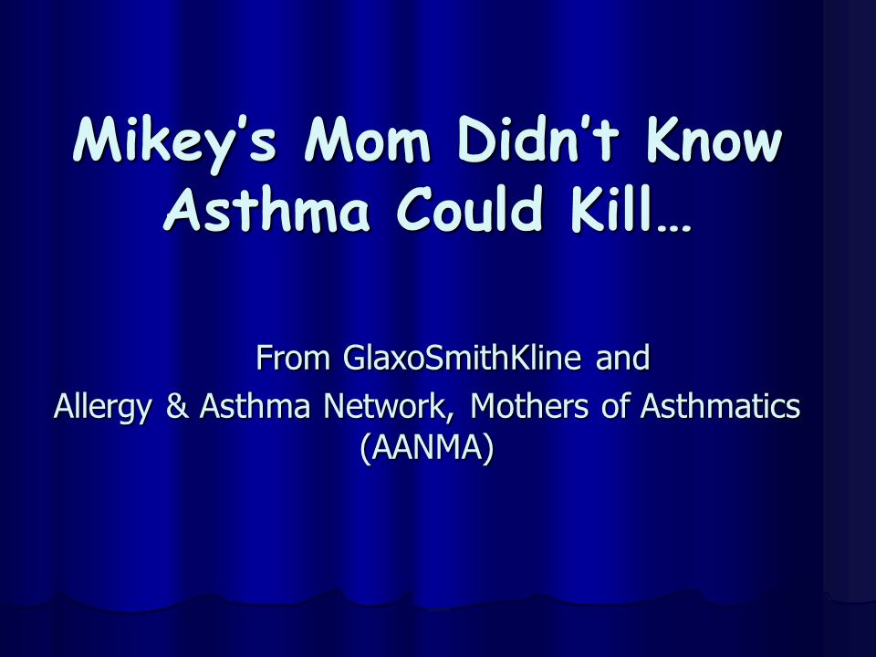 Mikey's Mom Didn't Know Asthma Could Kill… From GlaxoSmithKline and Allergy & Asthma Network, Mothers of Asthmatics (AANMA)