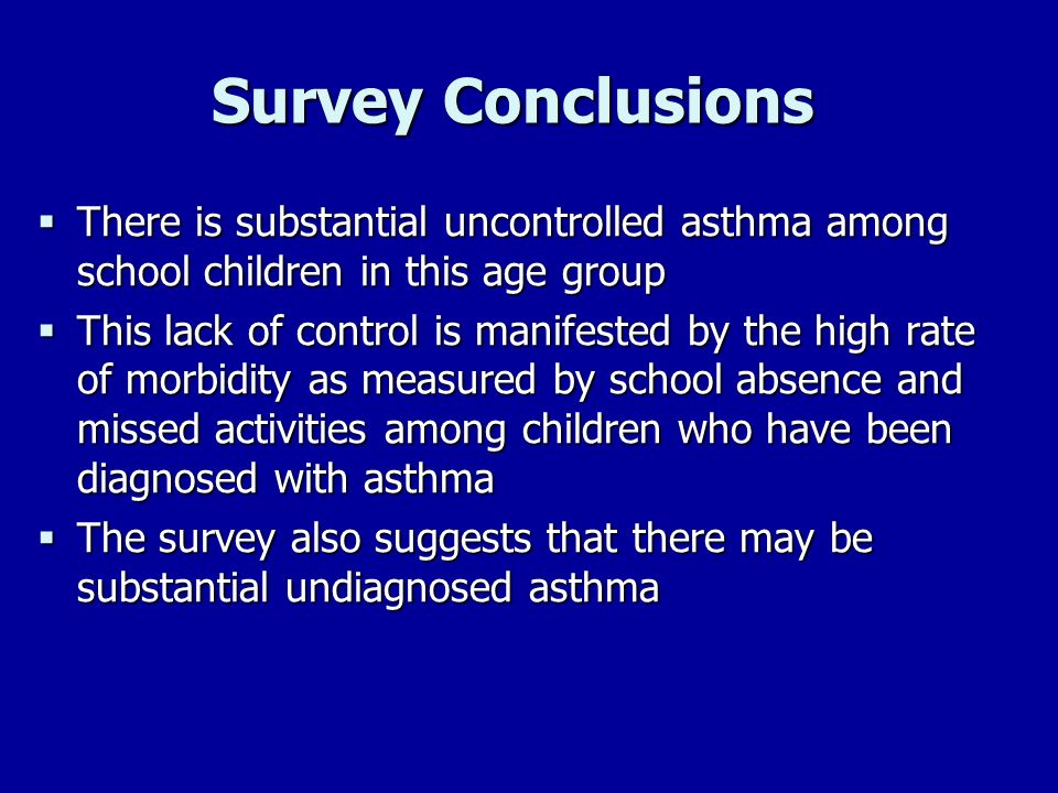 Survey Conclusions There is substantial uncontrolled asthma among school children in this age group.