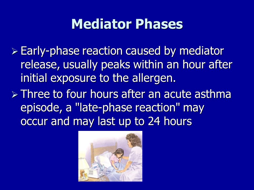 Mediator Phases Early-phase reaction caused by mediator release, usually peaks within an hour after initial exposure to the allergen.