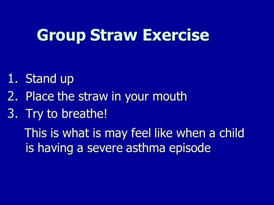 Group Straw Exercise Stand up. Place the straw in your mouth. Try to breathe!