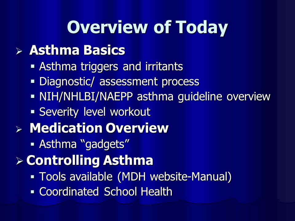 Overview of Today Controlling Asthma Asthma triggers and irritants