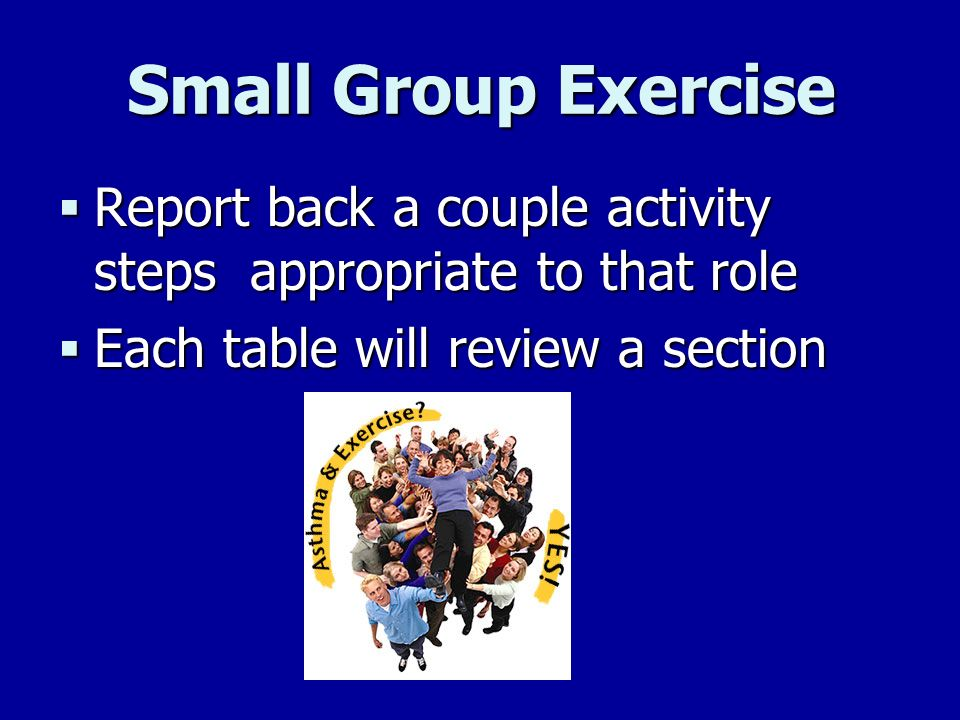 Small Group Exercise Report back a couple activity steps appropriate to that role. Each table will review a section.