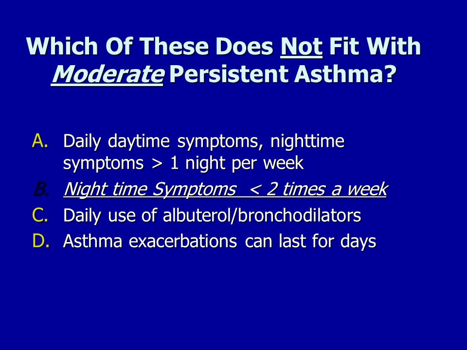 Which Of These Does Not Fit With Moderate Persistent Asthma