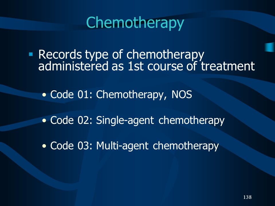 Chemotherapy Records type of chemotherapy administered as 1st course of treatment. Code 01: Chemotherapy, NOS.