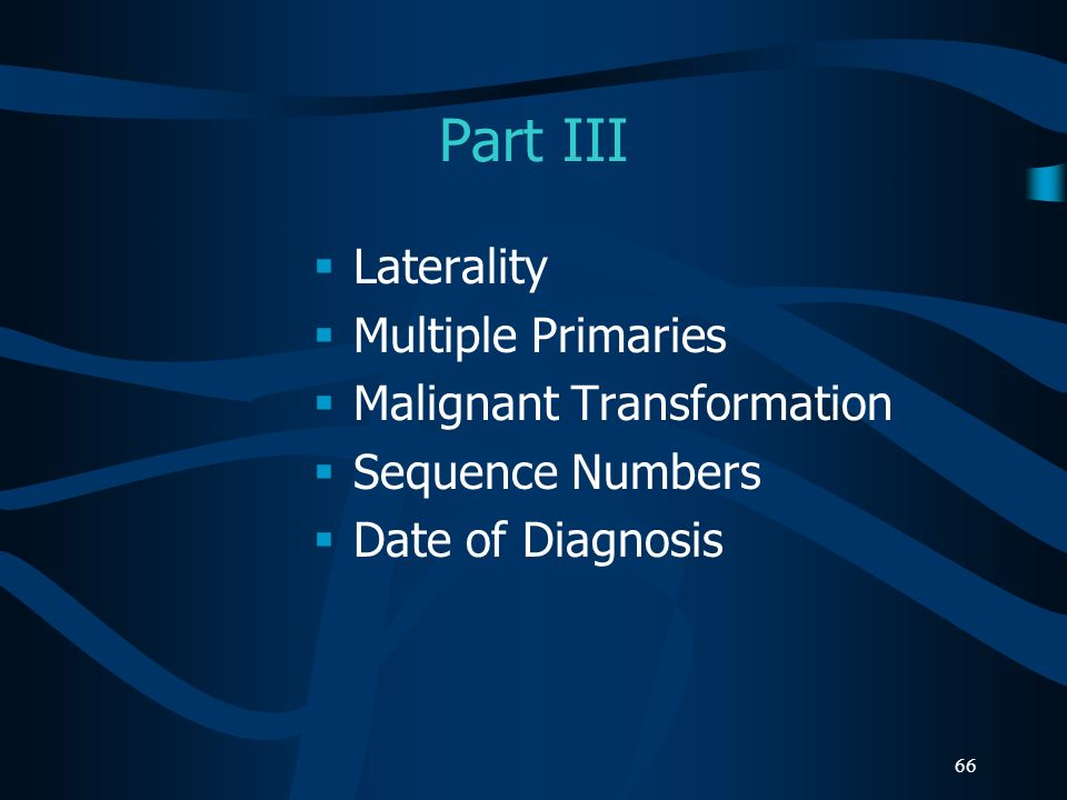 Part III Laterality Multiple Primaries Malignant Transformation