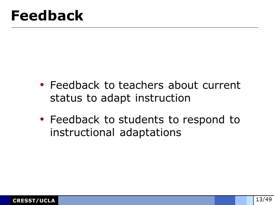 Feedback Feedback to teachers about current status to adapt instruction.