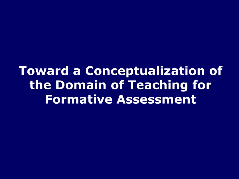 Toward a Conceptualization of the Domain of Teaching for Formative Assessment