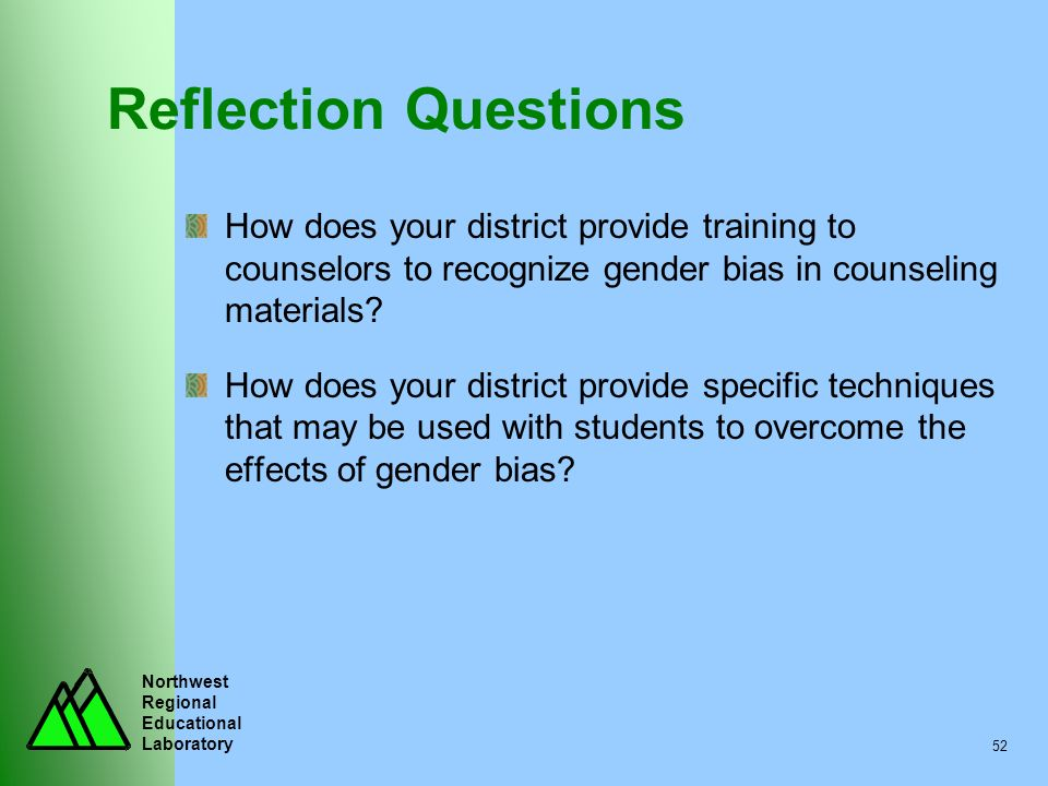 Reflection Questions How does your district provide training to counselors to recognize gender bias in counseling materials