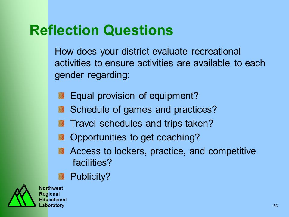 Reflection Questions How does your district evaluate recreational activities to ensure activities are available to each gender regarding: