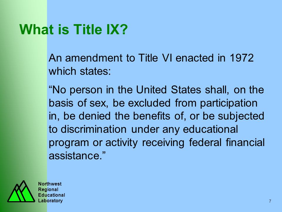 What is Title IX An amendment to Title VI enacted in 1972 which states: