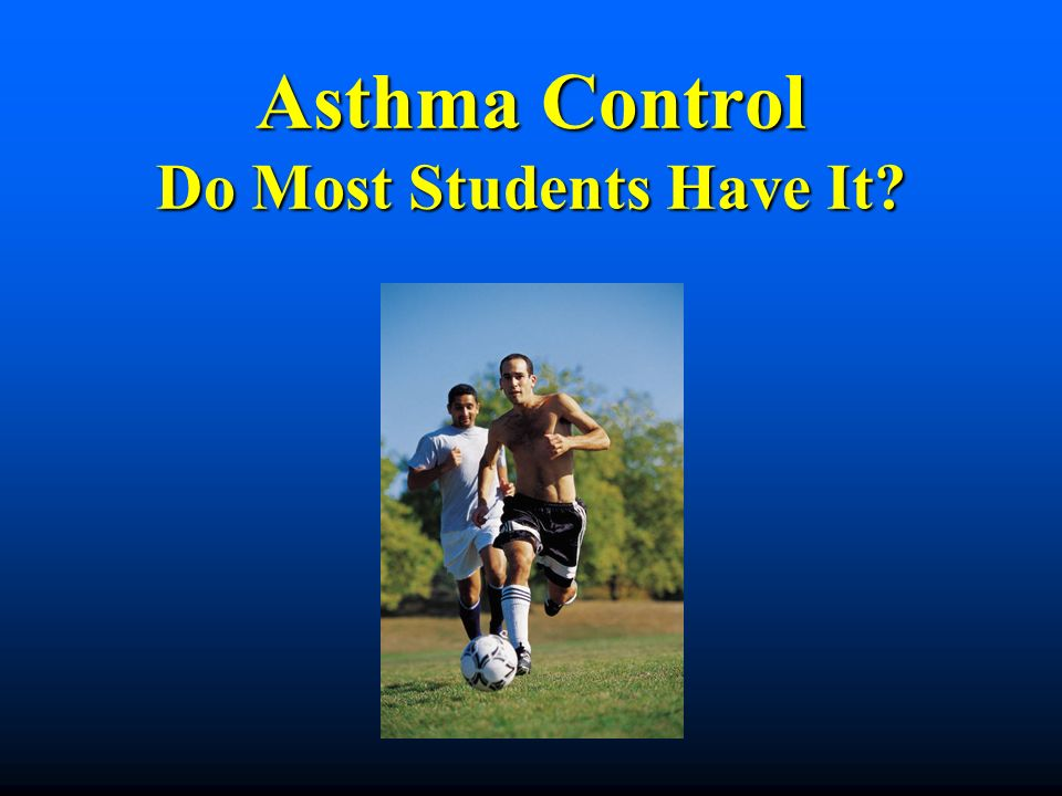 Asthma Control Do Most Students Have It