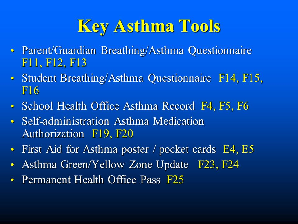 Key Asthma Tools Parent/Guardian Breathing/Asthma Questionnaire F11, F12, F13. Student Breathing/Asthma Questionnaire F14, F15, F16.