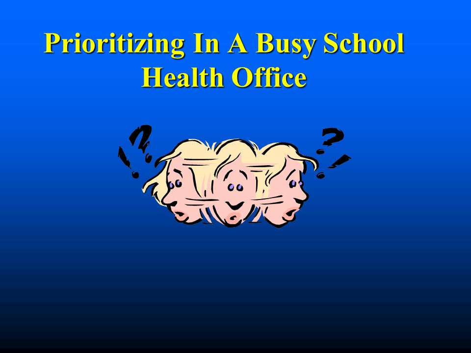 Prioritizing In A Busy School Health Office