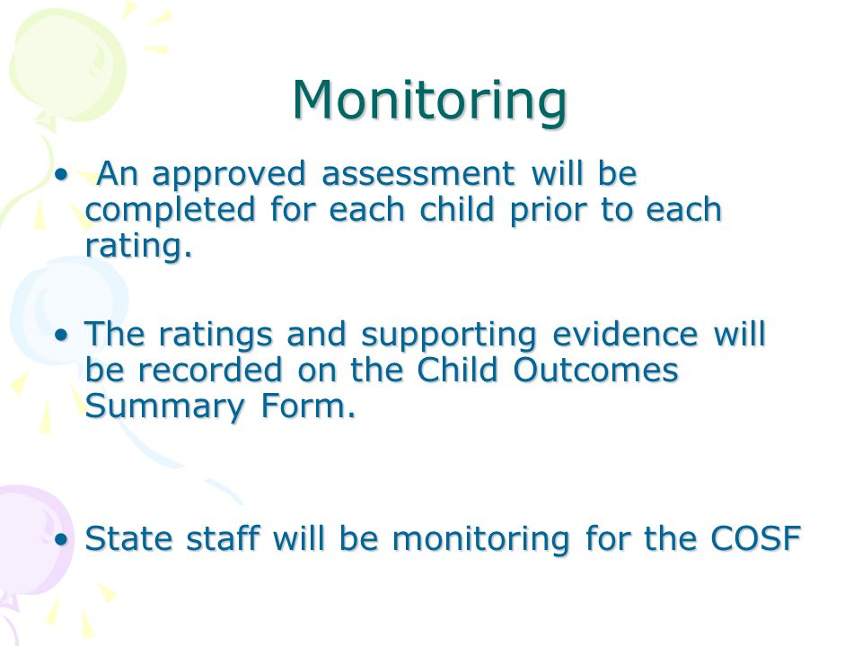 Monitoring An approved assessment will be completed for each child prior to each rating.