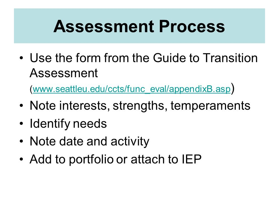 Assessment Process Use the form from the Guide to Transition Assessment (www.seattleu.edu/ccts/func_eval/appendixB.asp)