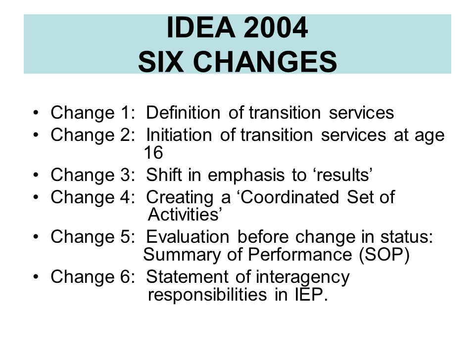 IDEA 2004 SIX CHANGES Change 1: Definition of transition services