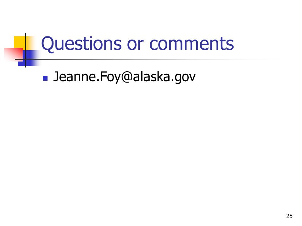 Questions or comments Jeanne.Foy@alaska.gov